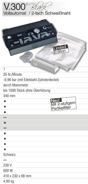 V.300 Black - Design trifft überlegene Technik: Vakuumiergerät V.300 Black - Neu bei Lava - 2-fach Schweißnaht, neues Filtersystem, LCS, LTP - Professionell vakuumieren mit dem Vakuumiergerät V.300 Black - jetzt online bestellen!